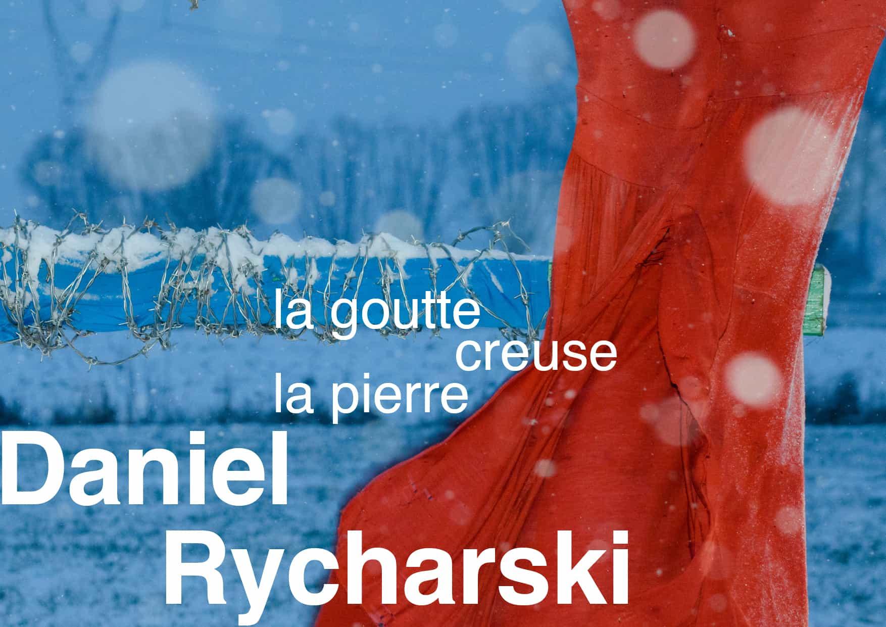 Daniel Rycharski | La Goutte creuse la pierre